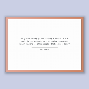 Lena Dunham Quote, Lena Dunham Poster, Lena Dunham Print, Printable Poster, If you're writing, you're starting in private. It can really ...