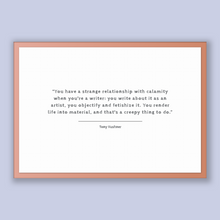 Load image into Gallery viewer, Tony Kushner Quote, Tony Kushner Poster, Tony Kushner Print, Printable Poster, You have a strange relationship with calamity when you're ...