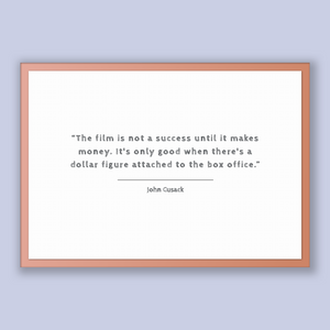 John Cusack Quote, John Cusack Poster, John Cusack Print, Printable Poster, The film is not a success until it makes money. It's only goo...