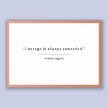 Load image into Gallery viewer, Kenny Loggins Quote, Kenny Loggins Poster, Kenny Loggins Print, Printable Poster, Courage is always rewarded.