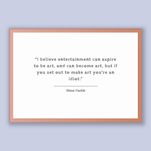 Steve Martin Quote, Steve Martin Poster, Steve Martin Print, Printable Poster, I believe entertainment can aspire to be art, and can beco...