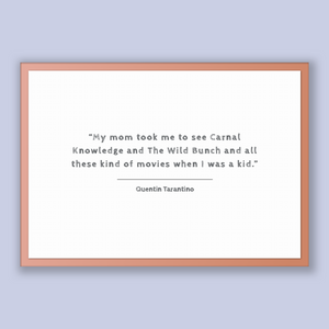 Quentin Tarantino Quote, Quentin Tarantino Poster, Quentin Tarantino Print, Printable Poster, My mom took me to see Carnal Knowledge and ...