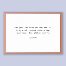 Load image into Gallery viewer, Ezekiel 4:10 - Old Testiment - And your food which you shall eat shall be by weight, twenty shekels a day: from time to time shall you ea...