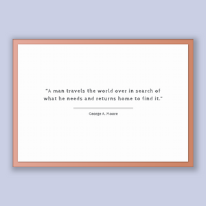 George A. Moore Quote, George A. Moore Poster, George A. Moore Print, Printable Poster, A man travels the world over in search of what he...