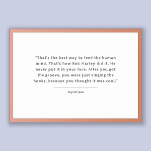 Wyclef Jean Quote, Wyclef Jean Poster, Wyclef Jean Print, Printable Poster, That's the best way to feed the human mind. That's how Bob Ma...