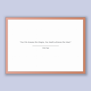 Victor Hugo Quote, Victor Hugo Poster, Victor Hugo Print, Printable Poster, Our life dreams the Utopia. Our death achieves the Ideal.