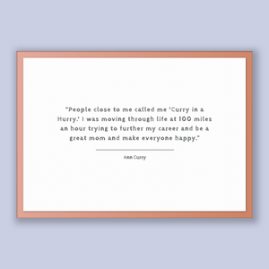 Ann Curry Quote, Ann Curry Poster, Ann Curry Print, Printable Poster, People close to me called me 'Curry in a Hurry.' I was moving throu...