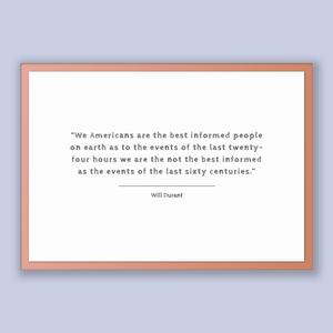 Will Durant Quote, Will Durant Poster, Will Durant Print, Printable Poster, We Americans are the best informed people on earth as to the ...