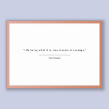 Load image into Gallery viewer, Paul Gauguin Quote, Paul Gauguin Poster, Paul Gauguin Print, Printable Poster, Life being what it is, one dreams of revenge.
