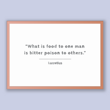 Load image into Gallery viewer, Lucretius Quote, Lucretius Poster, Lucretius Print, Printable Poster, What is food to one man is bitter poison to others.