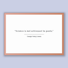 Load image into Gallery viewer, George Henry Lewes Quote, George Henry Lewes Poster, George Henry Lewes Print, Printable Poster, Science is not addressed to poets.