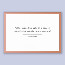 Load image into Gallery viewer, Victor Hugo Quote, Victor Hugo Poster, Victor Hugo Print, Printable Poster, What would be ugly in a garden constitutes beauty in a mountain.