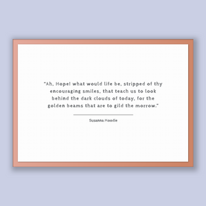 Susanna Moodie Quote, Susanna Moodie Poster, Susanna Moodie Print, Printable Poster, Ah, Hope! what would life be, stripped of thy encour...