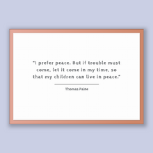 Load image into Gallery viewer, Thomas Paine Quote, Thomas Paine Poster, Thomas Paine Print, Printable Poster, I prefer peace. But if trouble must come, let it come in m...