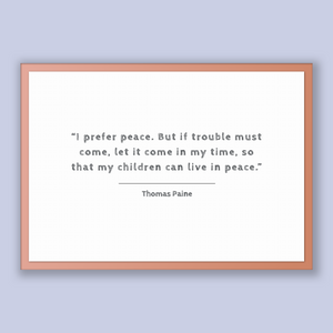 Thomas Paine Quote, Thomas Paine Poster, Thomas Paine Print, Printable Poster, I prefer peace. But if trouble must come, let it come in m...