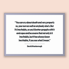 Load image into Gallery viewer, David Attenborough Quote, David Attenborough Poster, David Attenborough Print, Printable Poster, You can cry about death and very properl...