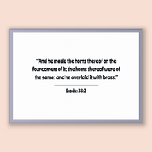 Load image into Gallery viewer, Exodus 38:2 - Old Testiment - And he made the horns thereof on the four corners of it; the horns thereof were of the same: and he overlai...