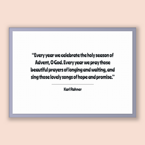Karl Rahner Quote, Karl Rahner Poster, Karl Rahner Print, Printable Poster, Every year we celebrate the holy season of Advent, O God. Eve...