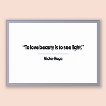 Load image into Gallery viewer, Victor Hugo Quote, Victor Hugo Poster, Victor Hugo Print, Printable Poster, To love beauty is to see light.