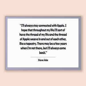 Steve Jobs Quote, Steve Jobs Poster, Steve Jobs Print, Printable Poster, I'll always stay connected with Apple. I hope that throughout my...