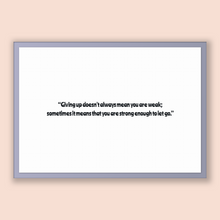 Load image into Gallery viewer, Unknown quote, Printable Poster, Giving up doesn't always mean you are weak; sometimes it means that you are strong enough to let go.