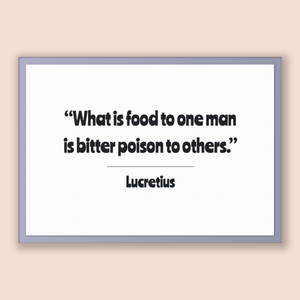 Lucretius Quote, Lucretius Poster, Lucretius Print, Printable Poster, What is food to one man is bitter poison to others.