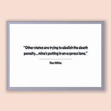Load image into Gallery viewer, Ron White Quote, Ron White Poster, Ron White Print, Printable Poster, Other states are trying to abolish the death penalty... mine's putt...