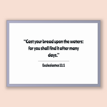 Load image into Gallery viewer, Ecclesiastes 11:1 - Old Testiment - Cast your bread upon the waters: for you shall find it after many days.