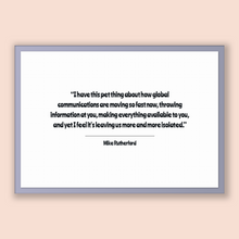 Load image into Gallery viewer, Mike Rutherford Quote, Mike Rutherford Poster, Mike Rutherford Print, Printable Poster, I have this pet thing about how global communicat...