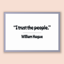 Load image into Gallery viewer, William Hague Quote, William Hague Poster, William Hague Print, Printable Poster, I trust the people.