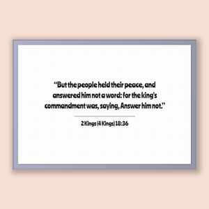 2 Kings (4 Kings) 18:36 - Old Testiment - But the people held their peace, and answered him not a word: for the king's commandment was, s...