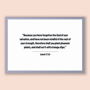 Isaiah 17:10 - Old Testiment - Because you have forgotten the God of your salvation, and have not been mindful of the rock of your streng...