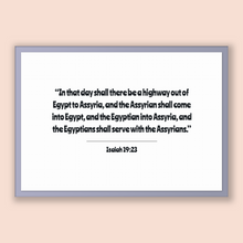 Load image into Gallery viewer, Isaiah 19:23 - Old Testiment - In that day shall there be a highway out of Egypt to Assyria, and the Assyrian shall come into Egypt, and ...