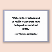 Load image into Gallery viewer, Song Of Solomon (canticles) 8:14 - Old Testiment - Make haste, my beloved, and be you like to a roe or to a young hart upon the mountains...