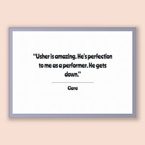 Ciara Quote, Ciara Poster, Ciara Print, Printable Poster, Usher is amazing. He's perfection to me as a performer. He gets down.