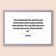 Load image into Gallery viewer, Ed O'neill Quote, Ed O'neill Poster, Ed O'neill Print, Printable Poster, That's a big deal for kids, when they come into the kitchen and ...