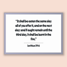 Load image into Gallery viewer, Leviticus 19:6 - Old Testiment - It shall be eaten the same day all of you offer it, and on the next day: and if ought remain until the t...