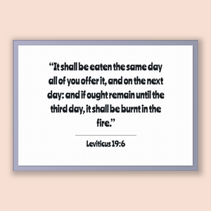 Leviticus 19:6 - Old Testiment - It shall be eaten the same day all of you offer it, and on the next day: and if ought remain until the t...