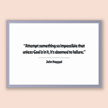 Load image into Gallery viewer, John Haggai Quote, John Haggai Poster, John Haggai Print, Printable Poster, Attempt something so impossible that unless God is in it, it'...