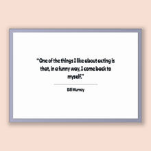 Load image into Gallery viewer, Bill Murray Quote, Bill Murray Poster, Bill Murray Print, Printable Poster, One of the things I like about acting is that, in a funny way...