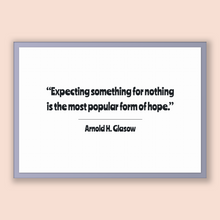 Load image into Gallery viewer, Arnold H. Glasow Quote, Arnold H. Glasow Poster, Arnold H. Glasow Print, Printable Poster, Expecting something for nothing is the most po...