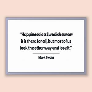 Mark Twain Quote, Mark Twain Poster, Mark Twain Print, Printable Poster, Happiness is a Swedish sunset  it is there for all, but most of ...