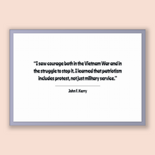 Load image into Gallery viewer, John F. Kerry Quote, John F. Kerry Poster, John F. Kerry Print, Printable Poster, I saw courage both in the Vietnam War and in the strugg...