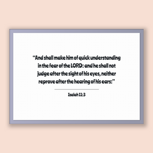 Isaiah 11:3 - Old Testiment - And shall make him of quick understanding in the fear of the LORD: and he shall not judge after the sight o...