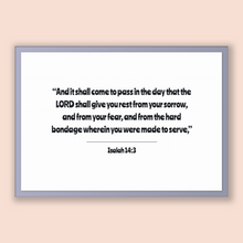 Load image into Gallery viewer, Isaiah 14:3 - Old Testiment - And it shall come to pass in the day that the LORD shall give you rest from your sorrow, and from your fear...
