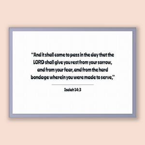 Isaiah 14:3 - Old Testiment - And it shall come to pass in the day that the LORD shall give you rest from your sorrow, and from your fear...