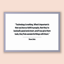 Load image into Gallery viewer, Steve Jobs Quote, Steve Jobs Poster, Steve Jobs Print, Printable Poster, Technology is nothing. What's important is that you have a faith...