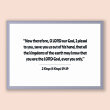 Load image into Gallery viewer, 2 Kings (4 Kings) 19:19 - Old Testiment - Now therefore, O LORD our God, I plead to you, save you us out of his hand, that all the kingdo...