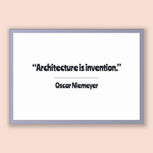 Load image into Gallery viewer, Oscar Niemeyer Quote, Oscar Niemeyer Poster, Oscar Niemeyer Print, Printable Poster, Architecture is invention.
