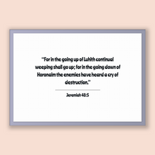 Load image into Gallery viewer, Jeremiah 48:5 - Old Testiment - For in the going up of Luhith continual weeping shall go up; for in the going down of Horonaim the enemie...